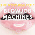 The Best Blowjob Machine for the Ultimate Pleasure