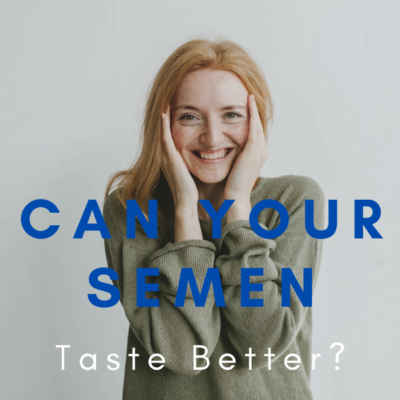 Can Your Semen Taste Better