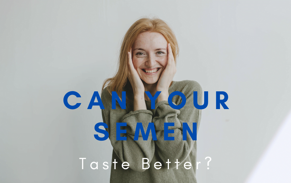 Can Your Semen Taste Better