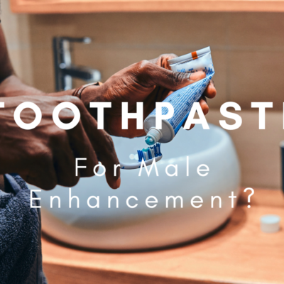 Toothpaste On For Male Enhancement